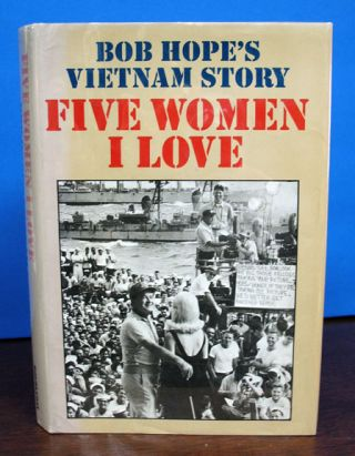 FIVE WOMEN I LOVE: Bob Hope's Vietnam Story. Bob Hope