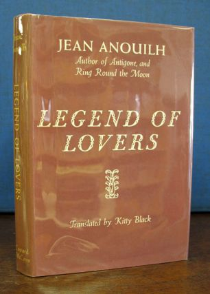 LEGEND Of LOVERS.; Translated by Kitty Black. Jean Anouilh