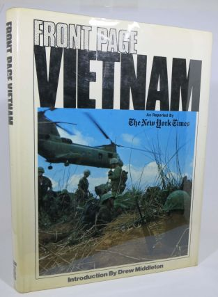 FRONT PAGE VIETNAM As Reported By 'The New York Times'.; Introduction by Drew Middleton. Arleen...