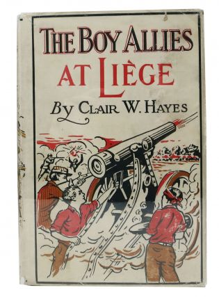 The BOY ALLIES At LIEGE or Through Lines of Steel. The Boy Allies of the Army Series #1. Clair...