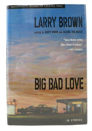 BIG BAD LOVE. Stories by Larry Brown. Larry Brown