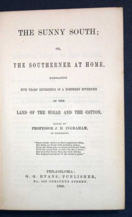 The SUNNY SOUTH; or, The Southerner At Home, Embracing Five Years' Experience of a Northern Governess in the Land of Sugar and the Cotton. J. H. Ingraham, Joseph Holt 1809 - 1860 -.