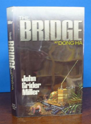 The BRIDGE At DONG HA. John Grider Miller