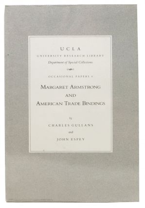 MARGARET ARMSTRONG And American Trade Bindings.; UCLA Occasional Papers #6. Margaret. 1867 - 1944...
