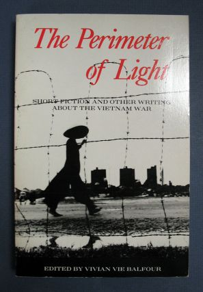The PERIMETER Of LIGHT. Short Fiction and Other Writing About the Vietnam War. Vivian Vie - Balfour