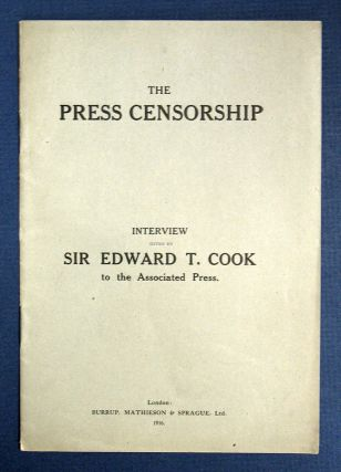The PRESS CENSORSHIP. An Interview Given by Sir Edward T. Cook to the Associated Press. WWI, Sir...