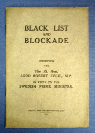 BLACK LIST And BLOCKADE. An Interview with The Rt. Hon. Lord Robert Cecil in Reply to the...