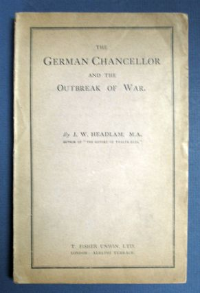 The GERMAN CHANCELLOR And The OUTBREAK Of The WAR. WWI, J. W. Headlam, 1863 - 1929