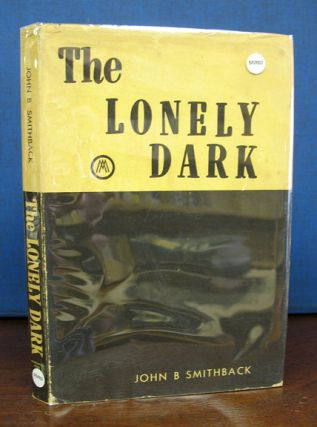 The LONELY DARK. Merle Armitage, John B. Smithback