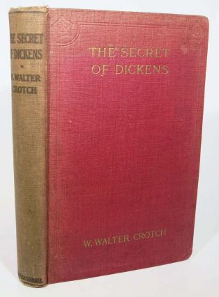 THE SECRET OF DICKENS. Charles. 1812 - 1870 Dickens, W. Walter Crotch