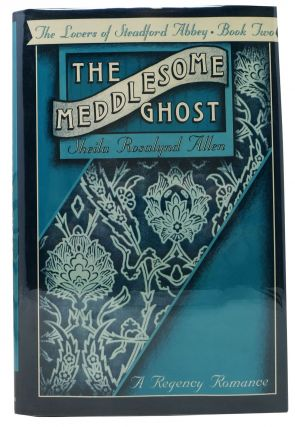 The MEDDLESOME GHOST. The Lovers of Stanford Abbey - Book II.; A Regency Romance. Sheila...