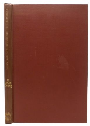 A CHESTERFIELD BIBLIOGRAPHY To 1800.; Reprinted from the Papers of the Bibliographical Society of...