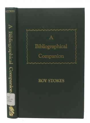 A BIBLIOGRAPHICAL COMPANION. Roy Stokes.