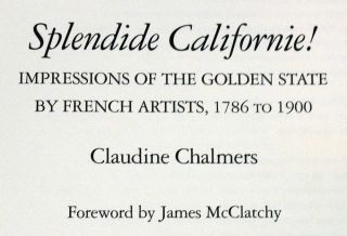 SPLENDIDE CALIFORNIE! Impressions of the Golden State by French Artists, 1786 to 1900. Book Club of California Publication Number 212.; Foreword by James McClatchy.