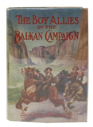 The BOY ALLIES In The BALKAN CAMPAIGN. The Boy Allies of the Army Series #6. Clair W. Hayes