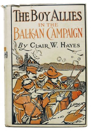 The BOY ALLIES In The BALKAN CAMPAIGN or The Struggle to Save a Nation. The Boy Allies of the...
