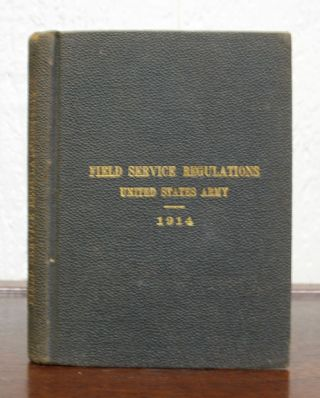 FIELD SERVICE REGULATIONS. United States Army 1914.; Corrected to July 1, 1914. World War I