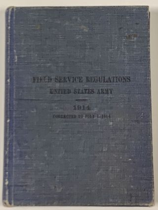 FIELD SERVICE REGULATIONS. United States Army 1914.; Corrected to July 1, 1914. War...