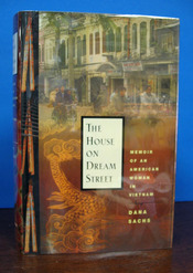 The HOUSE On DREAM STREET. Memoir of an American Woman in Vietnam. Dana Sachs