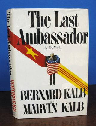 The LAST AMBASSADOR. A Novel. Bernard Kalb, Marvin