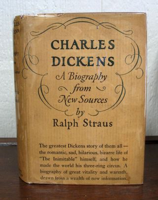 CHARLES DICKENS A Biography from New Sources. Charles. 1812 - 1870 Dickens, Ralph Straus