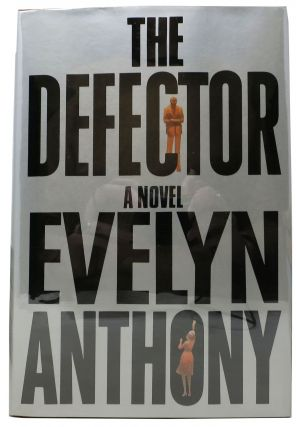 The DEFECTOR. Evelyn Anthony, Evelyn. b. 1928 Ward-Thomas