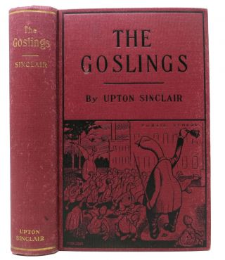 The GOSLINGS. A Study of the American Schools. Upton Sinclair, Beall. 1878 - 1968