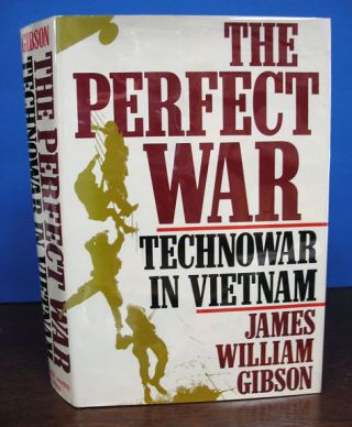 The PERFECT WAR. Technowar in Vietnam. James William Gibson