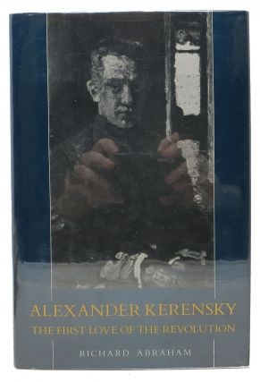 ALEXANDER KERENSKY. The First Love of the Revolution. Richard Abraham