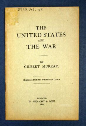 The UNITED STATES And The WAR.; Reprinted from the Westminster Gazette. World War I., Gilbert Murray