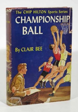 CHAMPIONSHIP BALL. The Chip Hilton Sports Series #2. Clair Bee