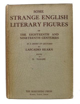 SOME STRANGE ENGLISH LITERARY FIGURES Of The Eighteenth and Nineteenth Centuries.; Edited by R....