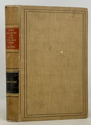 LAWS RELATING To The FIVE CIVILIZED TRIBES In OKLAHOMA. 1890 to 1914. Oklahoma, Cato Sells