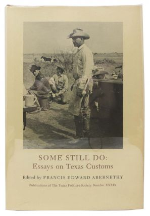 SOME STILL DO: Essays on Texas Customs. Francis Edward Abernethy