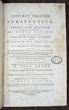 A COMPLETE TREATISE On PERSPECTIVE In THEORY And PRACTICE; On the True Principles of Dr. Brook Taylor. Made Clear, in Theory, by Various Moveable Schemes, and Diagrams; and Reduced to Practice, in the Most Familiar and Intelligent Manner ...