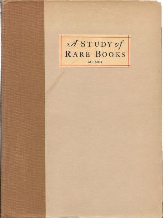 A STUDY Of RARE BOOKS.; WIth Special Reference to Colophons, Press Devices and Title Pages of Interest to the Bibliophile and the Student of Literature. Nolie Mumey.