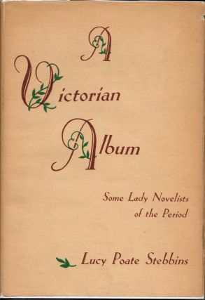 A VICTORIAN ALBUM. Some Lady Novelists of the Period. Lucy Poate Stebbins.