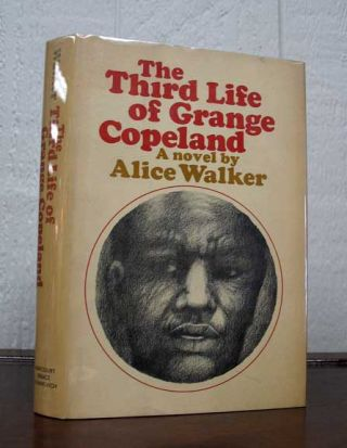 The THIRD LIFE Of GRANGE COPELAND. A Novel. Alice Walker