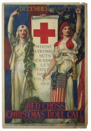 RED CROSS CHRISTMAS ROLL CALL. December 16th to 23rd. Where Columbia Sets Her Name Let Every One of You Follow Her. WWI Poster, Edwin Howland Blashfield.