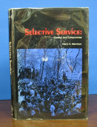 SELECTIVE SERVICE: Conflict and Compromise. Harry A. Marmion