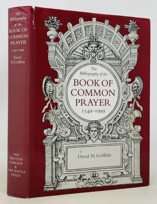 A BIBLIOGRAPHY Of The BOOK Of COMMON PRAYER 1549 - 1999. David N. Griffiths