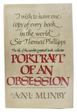 PORTRAIT Of An OBSESSION. The Life of Sir Thomas Phillipps, the World's Greatest Book...