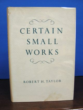 CERTAIN SMALL WORKS.; Introduction by Jeremiah Finch. Robert H. Taylor