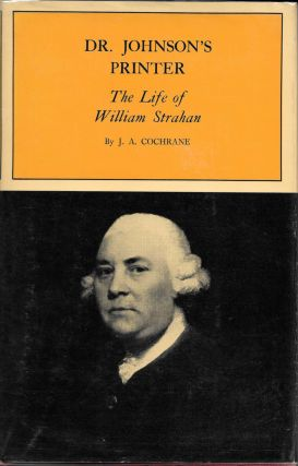 DR. JOHNSON'S PRINTER: The Life of William Strahan. William Strahan, J. A. Cochrane.
