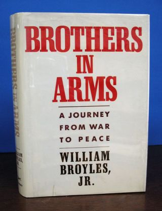 BROTHERS In ARMS: A Journey from War to Peace. Wm. Jr Broyles