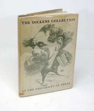 CATALOGUE Of The DICKENS COLLECTION At The UNIVERSITY Of TEXAS. Charles. 1812 - 1870 Dickens, Sister Mary Callista - Compiler Carr.