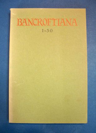BANCROFTIANA 1-50: March 1950 to September 1971 and Index. Bibliography
