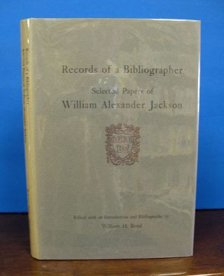 RECORDS Of A BIBLIOGRAPHER: Selected Papers of William Alexander Jackson. William Alexander...