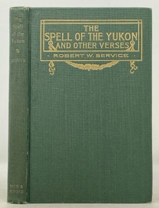 The SPELL Of The YUKON And OTHER VERSES. Robert Service, illiam. 1874 - 1958