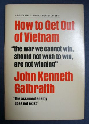 HOW To GET OUT Of VIETNAM. John Kenneth Galbraith.